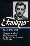 William Faulkner : Novels 1936-1940 : Absalom, Absalom! / The Unvanquished / If I Forget Thee, Jerusalem / The Hamlet (Library of America) - William Faulkner