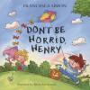 Don't Be Horrid, Henry! (Horrid Henry) - Francesca Simon