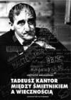 Tadeusz Kantor: Miedzy Smietnikiem a Wiecznoscia - Krzysztof Miklaszewski