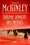 Träume jenseits des Meeres: Roman - Tamara McKinley