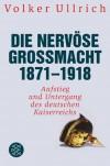 Die nervöse Großmacht 1871 - 1918: Aufstieg und Untergang des deutschen Kaiserreichs - Volker Ullrich