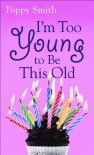 I'm Too Young to Be This Old - Poppy Smith, Patricia Smith