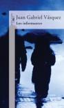 Los informantes (Spanish Edition) - Juan Gabriel Vásquez