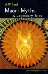 Maori Myths & Legendary Tales - A.W. Reed, Dennis Turner