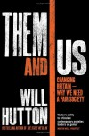 Them And Us: Politics, Greed And Inequality   Why We Need A Fair Society - Will Hutton