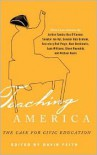 Teaching America: The Care for Civic Education - David J. Feith,  Contribution by Bruce Cole,  Contribution by Alan M. Dershowitz,  Contribution by Peter Levine,  Contribution by Mi