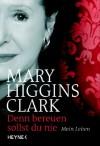 Denn Bereuen Sollst Du Nie: Mein Leben - Mary Higgins Clark