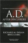 A.D. After Disclosure: The People's Guide to Life After Contact - Bryce Zabel, Richard Dolan, Jim Marrs, Stephen Bassett
