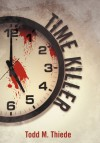 Time Killer - Todd M Thiede