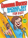Cooking Rocks! Rachael Ray 30-Minute Meals for Kids - Rachael Ray