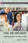 Digital Inclusion, Teens, and Your Library: Exploring the Issues and Acting on Them - Lesley S. J. Farmer