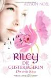 Riley - Die Geisterjägerin: Der erste Kuss  - Alyson Noel, Ulrike Laszlo