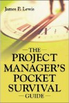The Project Manager's Pocket Survival Guide - James P. Lewis