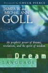 Dream Language: The Prophetic Power of Dreams, Revelations, and the Spirit of Wisdom - James W. Goll