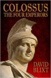 Colossus: The Four Emperors - David Blixt