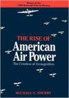 Rise Of American Air Power - Michael S. Sherry