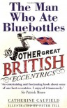 The Man Who Ate Bluebottles: And Other Great British Eccentrics - Catherine Caufield