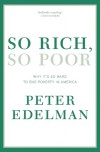 So Rich, So Poor: Why It's So Hard to End Poverty in America - Peter Edelman