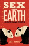 Sex on Earth: A Celebration of Animal Reproduction - Jules Howard