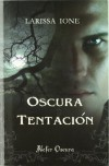 Oscura Tentación  - Larissa Ione, Eva Pérez Muñoz