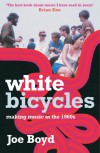 White Bicycles: Making Music in the 1960s - Joe Boyd