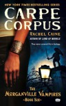 Carpe Corpus: The Morganville Vampires, Book 6 - Rachel Caine