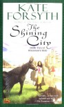 The Shining City - Kate Forsyth