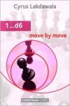 1...d6: Move by Move - Cyrus Lakdawala
