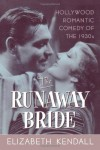 The Runaway Bride: Hollywood Romantic Comedy of the 1930s - Elizabeth Kendall