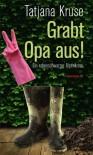 Grabt Opa aus!: Ein rabenschwarzer Alpenkrimi - Tatjana Kruse