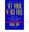 Set Your Voice Free: How To Get The Singing Or Speaking Voice You Want - Roger Love, Donna Frazier