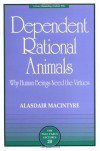 Dependent Rational Animals: Why Human Beings Need the Virtues - Alasdair MacIntyre
