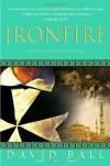 Ironfire: An Epic Novel of Love and War - David Ball