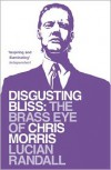 Disgusting Bliss: The Brass Eye of Chris Morris - Lucian Randall