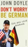 Don't Worry, Be German - Ein Ami wird deutsch - John Doyle