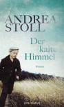 Der kalte Himmel: Roman - Andrea Stoll