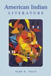 American Indian Literature: An Anthology - Alan R. Velie