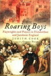Roaring Boys: Playwrights And Players In Elizabethan And Jacobean England - Judith Cook