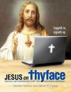 Jesus on Thyface: Social Networking for the Modern Messiah. by Denise Haskew, Steve Parker - Denise Haskew, Steve W. Parker