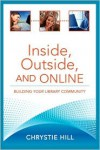 Inside, Outside, and Online: Building Your Library Community - Chrystie Hill