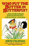 Who Put Butter in Butterfly...and Other Fearless Investigations Into Our Illogial Language - David Feldman;Kassie Schwan