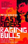 Easy Riders, Raging Bulls: How the Sex-drugs-and Rock 'n' Roll Generation Changed Hollywood - Peter Biskind