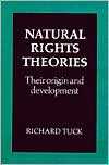Natural Rights Theories: Their Origin and Development - Richard Tuck