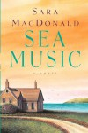 Sea Music: A Novel - Sara MacDonald