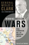 Winning Modern Wars: Iraq, Terrorism And The American Empire - Wesley K. Clark