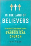 In the Land of Believers: An Outsider's Extraordinary Journey into the Heart of the Evangelical Church - Gina Welch