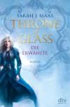 Throne of Glass - Die Erwählte: Roman - Sarah Maas