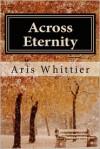 Across Eternity - Aris Whittier