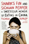 Shark's Fin and Sichuan Pepper: A Sweet-Sour Memoir of Eating in China - Fuchsia Dunlop
