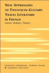 New Approaches to Twentieth-Century Travel Literature in French: Genre, History, Theory - Charles Forsdick, Feroza Basu, Siobhan Shilton